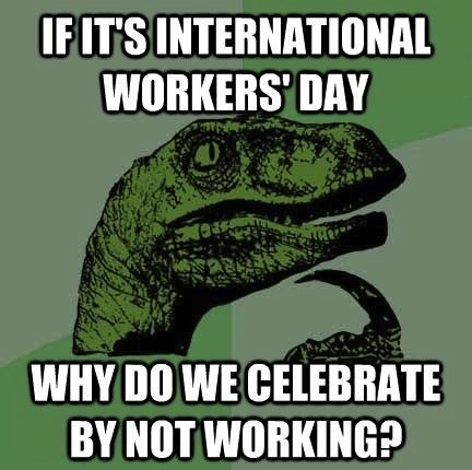 The May 1st paradox may 1st is may day (international workers' labor day) top memes